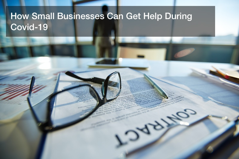 How Small Businesses Can Get Help During Covid-19
