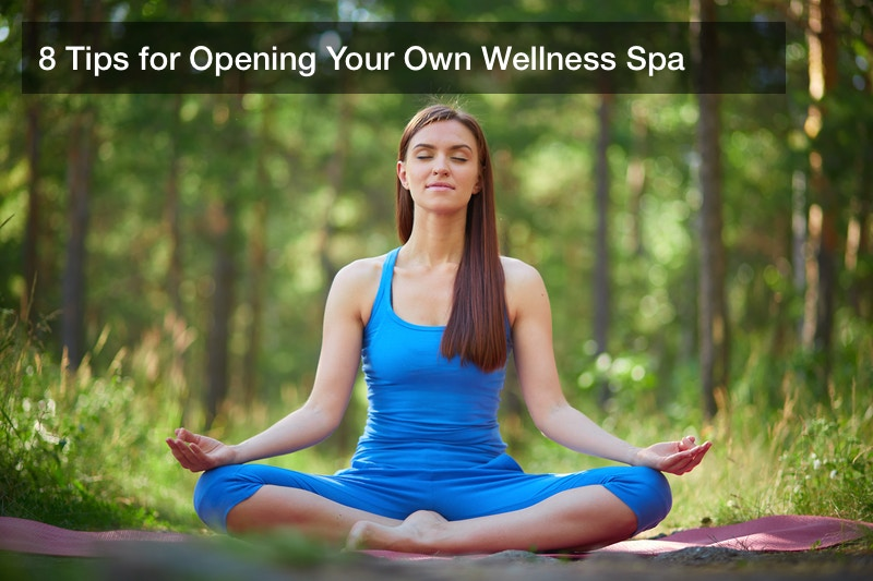 8 Tips for Opening Your Own Wellness Spa