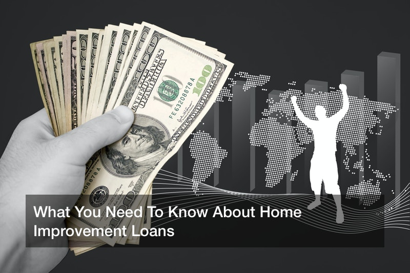 What You Need To Know About Home Improvement Loans