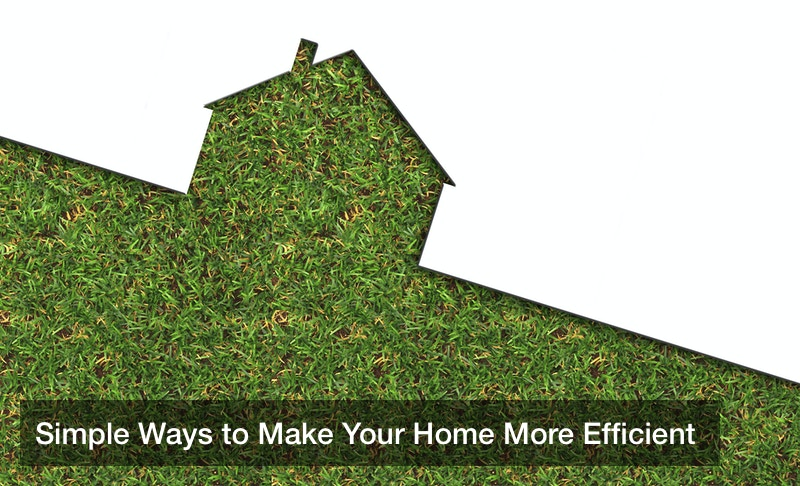 Simple Ways to Make Your Home More Efficient