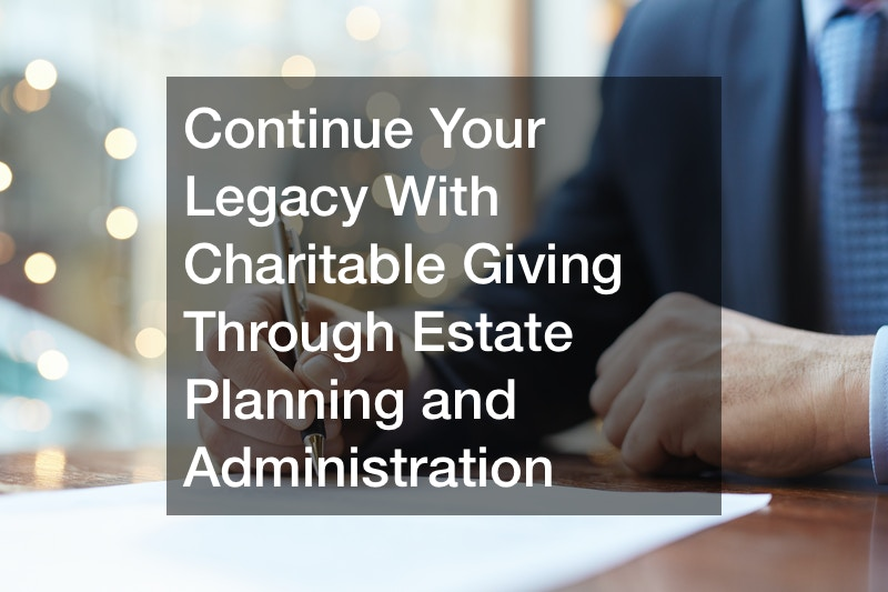 Charitable Giving Through Estate Planning and Administration