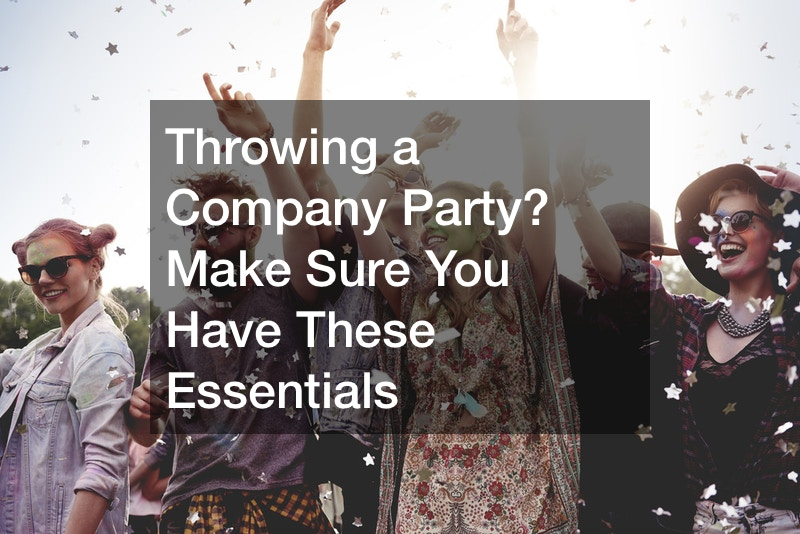 Throwing a Company Party? Make Sure You Have These Essentials