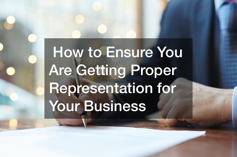 How to Ensure You Are Getting Proper Representation for Your Business